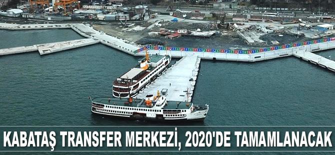 Kabataş Transfer Merkezi, Ekim 2020'de tamamlanacak