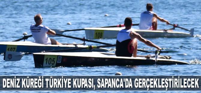 Deniz Küreği Türkiye Kupası, Sapanca'da gerçekleştirilecek