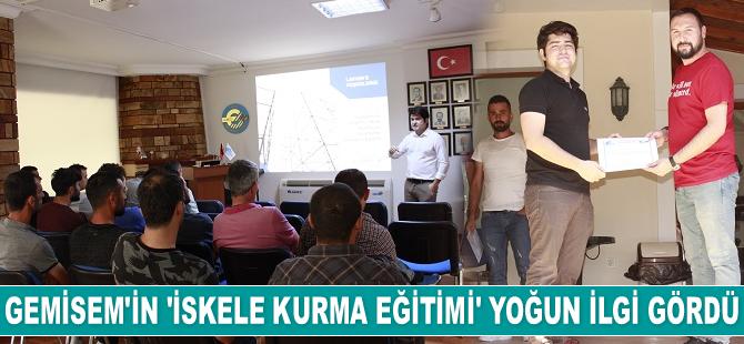 GEMİSEM'in 'İskele Kurma Eğitimi' yoğun ilgi gördü