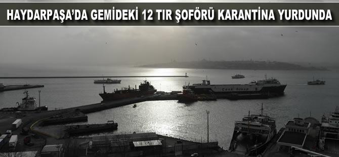 Haydarpaşa'da gemideki 12 tır şoförü karantina yurdunda