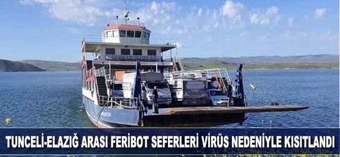 Tunceli-Elazığ arası feribot seferlerine koronavirüs nedeniyle kısıtlandı