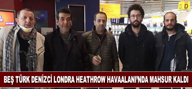 Beş Türk denizci Londra Heathrow Havaalanı transit geçiş bölgesinde mahsur kaldı