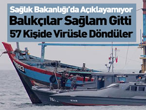 35 gün denizde kalan 61 balıkçıdan 57'sinde virüs çıktı