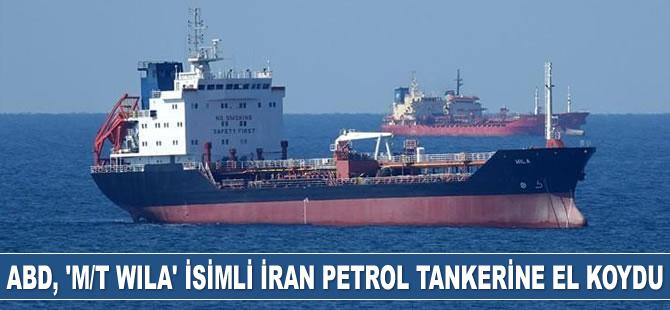 ABD, 'M/T Wila' isimli İran petrol tankerine el koydu