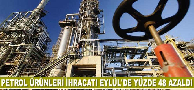 Petrol ürünleri ihracatı Eylül'de yüzde 48 azaldı