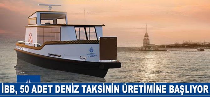 İBB, 50 adet deniz taksinin üretimine başlıyor