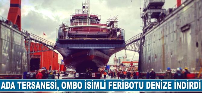 Ada Tersanesi, Ombo isimli feribotu denize indirdi