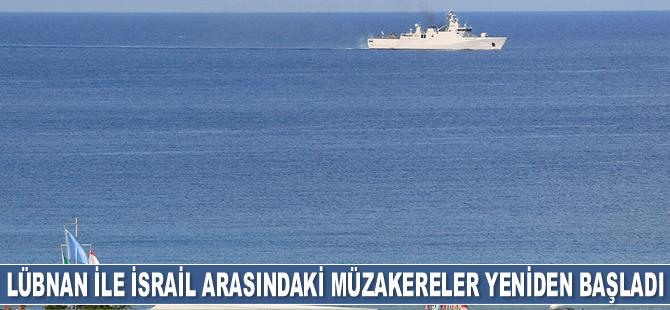 Lübnan ile İsrail arasında deniz sınırı müzakereleri yeniden başladı