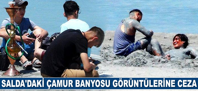 Salda Gölü'ndeki çamur banyosu görüntülerine ceza verildi