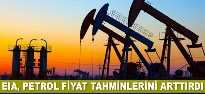EIA, petrol fiyat tahminini yükseltti