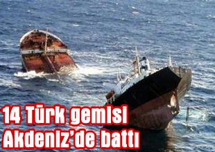 Zehirli Akdeniz'de 14 Türk gemisi battı