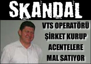 VTS Operatörü acentelere mal satıyor