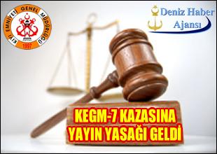 KEGM-7 kazasına yayın yasağı geldi