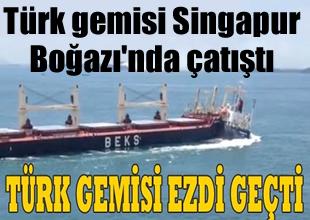 Türk gemisi Singapur Boğazı'nda çatıştı