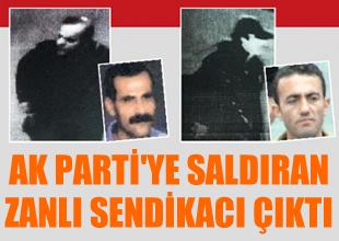 AKP saldırganı eski Liman-İş Başkanı çıktı