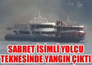 Sabret isimli yolcu teknesinde yangın