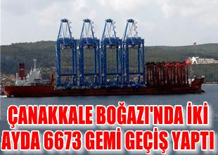 Çanakkale'den 2 ayda 6673 gemi geçti
